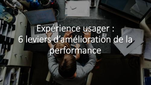 Expérience usager & digital : 6 leviers d'amélioration de la performance